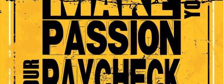 Make Passion Your Paycheck