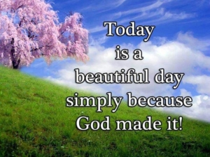 Today Is A Beautiful Day - Simply Because God Made It - Blue sky, Fields and Flowers