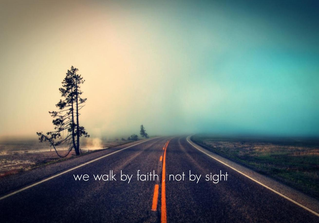 Highway Disappearing Into the Mist - Quote: We Walk By Faith Not By Sight