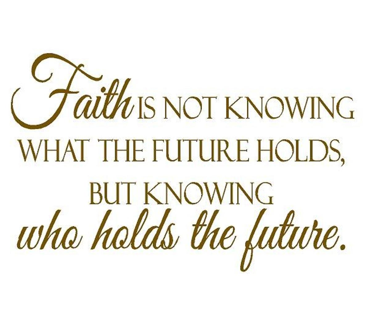 Quote - Faith is not Knowing What the Future Holds but Knowing Who Holds the Future